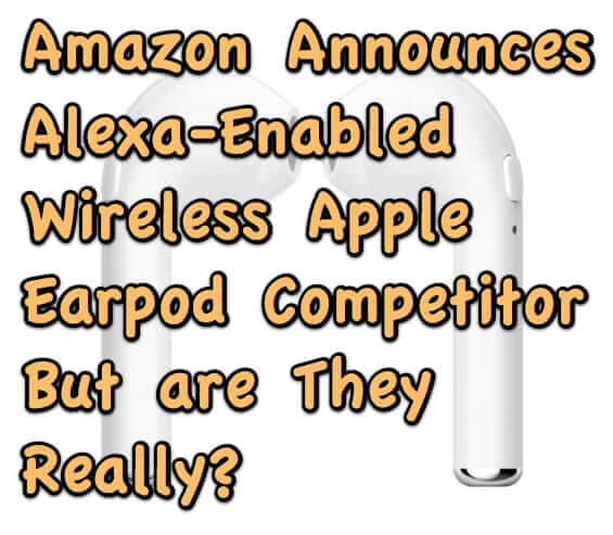 Amazon Announces Alexa-Enabled Wireless Earpod Competitor Earbuds - But are They Really?