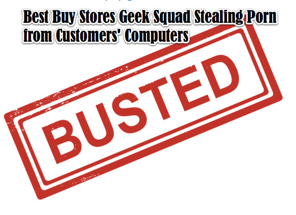 Best Buy Stores Geek Squad Stealing Porn from Customers_ Computers