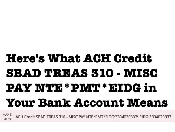 Here's What ACH Credit SBAD TREAS 310 - MISC PAY NTE*PMT*EIDG in Your Bank Account Means