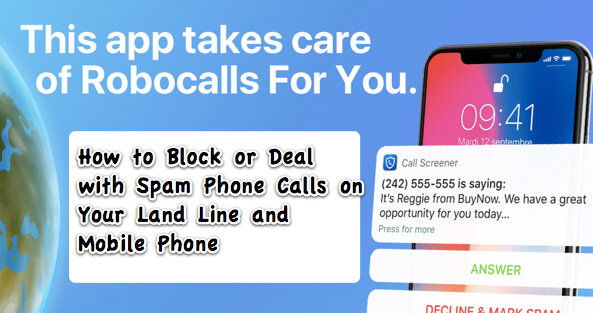 How to Block or Otherwise Thwart or Deal with Spam Phone Calls on Your Land Line and Mobile Phone