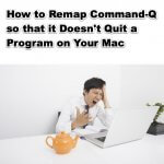 How to Remap Command Q so that it Doesn't Quit a Program on Your Mac