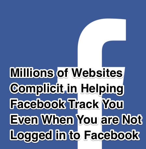 Millions of Websites Complicit in Helping Facebook Track You Even When You are Not Logged in to Facebook
