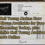 Neil Young Makes New Album Available for Free Streaming and Entire Archives Online!