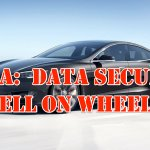 Tesla:  Data Security Hell on Wheels?