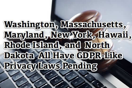 Washington Massachusetts Maryland New York North Dakota Rhode Island Hawaii Privacy Laws Legislation Pending