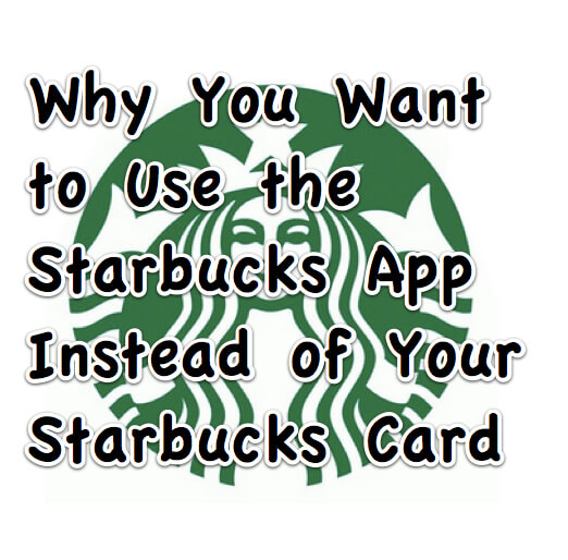Why You Want to Use the Starbucks App Instead of Your Starbucks Card