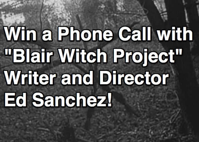 Win a Phone Call with _Blair Witch Project_ Writer and Director Ed Sanchez!