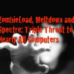 ZombieLoad, Meltdown and Spectre: Triple Threat to Nearly All Computers