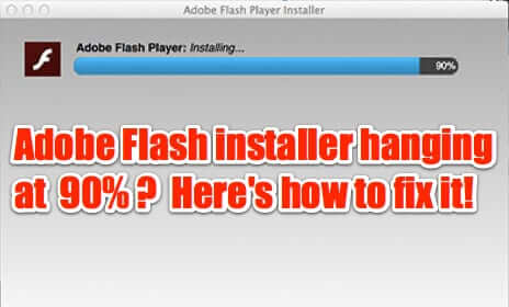 how to fix adobe flash hanging at 90