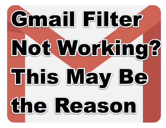 gmail filter not working this may be why