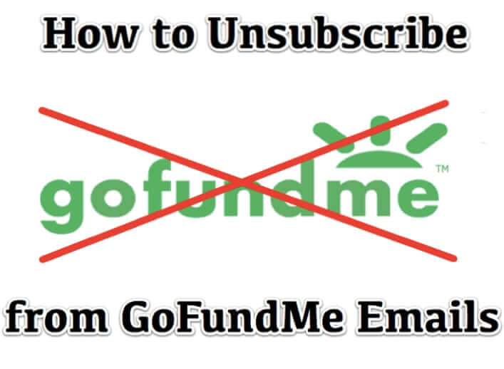 how to unsubscribe go fund me gofundme