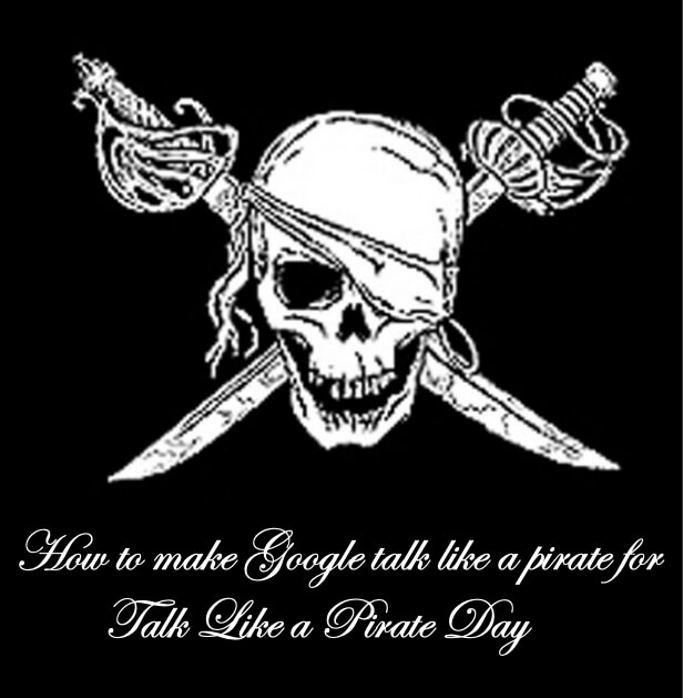 make google talk like a pirate day